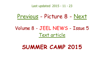 Last updated  2015 - 11 - 23  Previous - Picture 8 - Next  Volume 8 - JEEL NEWS - Issue 5 Text article  SUMMER CAMP 2015