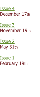Issue 4 December 17th   Issue 3 November 19th  Issue 2 May 31th  Issue 1 February 19th