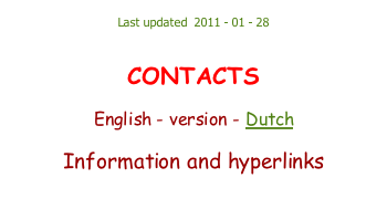 Last updated  2011 - 01 - 28   CONTACTS  English - version - Dutch  Information and hyperlinks