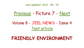 Last updated  2015 - 06 - 19  Previous - Picture 7 - Next  Volume 8 - JEEL NEWS - Issue 4 Text article  FRIENDLY ENVIRONMENT