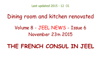 Last updated 2015 - 12 -31  Dining room and kitchen renovated  Volume 8 - JEEL NEWS - Issue 6 November 23th 2015  THE FRENCH CONSUL IN JEEL