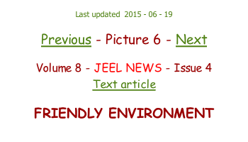 Last updated  2015 - 06 - 19  Previous - Picture 6 - Next  Volume 8 - JEEL NEWS - Issue 4 Text article  FRIENDLY ENVIRONMENT