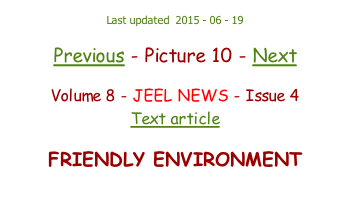 Last updated  2015 - 06 - 19  Previous - Picture 10 - Next  Volume 8 - JEEL NEWS - Issue 4 Text article  FRIENDLY ENVIRONMENT